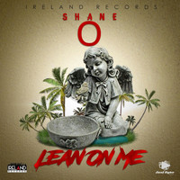 Shane O - Lean on Me