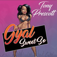 Tony Prescott - Gyal Sweet So