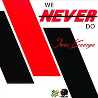Iwer George - We Never Do