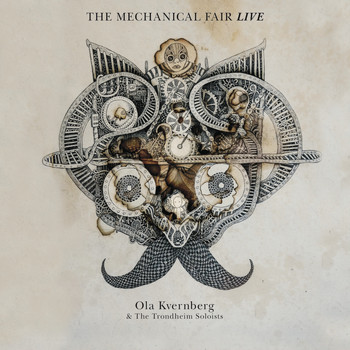 Ola Kvernberg & The Trondheim Soloists - The Mechanical Fair Live