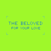 The Beloved - For Your Love (Age Of Insanity Remixes)