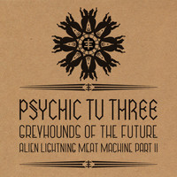 Psychic TV - Greyhounds of the Future vs. Alien Lightning Meat Machine Pt. 2