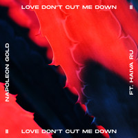 Napoleon Gold - Love Don't Cut Me Down (feat. Haiva Ru)