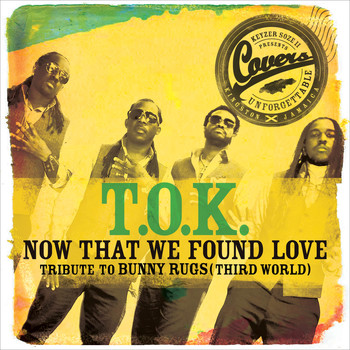 T.O.K. - Now That We Found Love