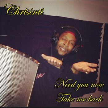 Chrisinti - Need You Now, Take Me Back