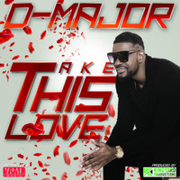 D-Major - Take This Love