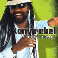 Tony Rebel - I Can't Recall (Single)