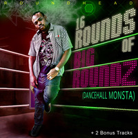 Roundhead - 16 Rounds of Big Roundz (Dancehall Monsta)