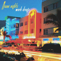 Work Drugs - Miami Nights