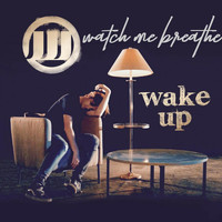 Watch Me Breathe - Wake Up