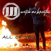 Watch Me Breathe - All of You