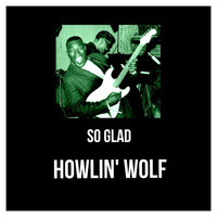 Howlin' Wolf - So Glad
