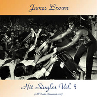 James Brown - Hit Singles Vol. 5 (All Tracks Remastered 2018)