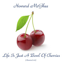 Howard McGhee - Life Is Just A Bowl Of Cherries (Remastered 2018)