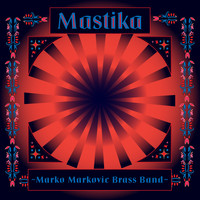 Marko Markovic Brass Band - Mastika