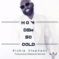 Richie Stephens - How Dem so Cold
