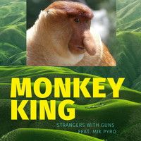 Strangers with Guns - Monkey King (feat. Mik Pyro) (Explicit)