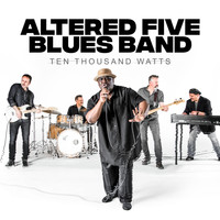 Altered Five Blues Band - Ten Thousand Watts