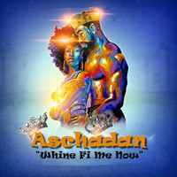 Aschadan - Whine Fi Me Now