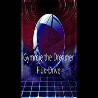 Gymmie the Dreamer - Flux-Drive