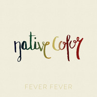 Fever Fever - Native Color