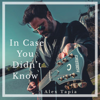 Alex Tapia - In Case You Didn't Know