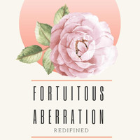 Fortuitous Aberration - Redifined