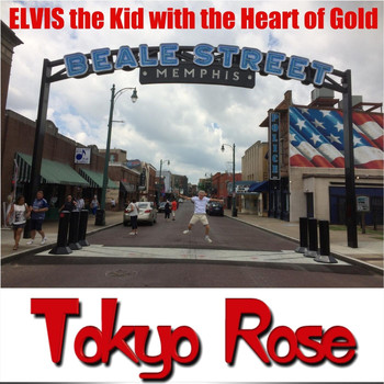 Tokyo Rose - Elvis the Kid with the Heart of Gold
