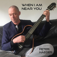 Peter Haeder - When I Am Near You