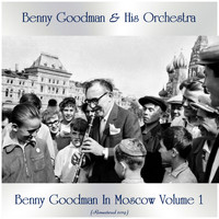 Benny Goodman & His Orchestra - Benny Goodman In Moscow Volume 1 (Remastered 2019)