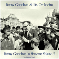 Benny Goodman & His Orchestra - Benny Goodman In Moscow Volume 2 (Remastered 2019)