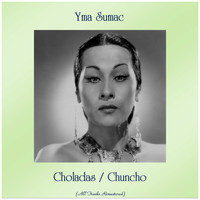 Yma Sumac - Choladas / Chuncho (All Tracks Remastered)