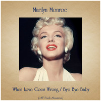 Marilyn Monroe - When Love Goes Wrong / Bye Bye Baby (All Tracks Remastered)