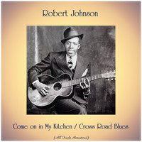 Robert Johnson - Come on in My Kitchen / Cross Road Blues (All Tracks Remastered)