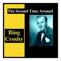 Bing Crosby - The Second Time Around