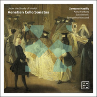 Evangelina Mascardi, Gaetano Nasillo, Sara Bennici, Anna Fontana / - Venetian Cello Sonatas. Under the Shade of Vivaldi
