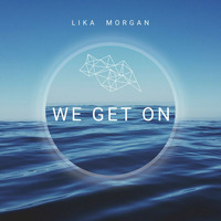 Lika Morgan - We Get On