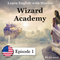 Mr Earbooker, Mr America & Mrs Britton - Learn English with Stories: B2 Advanced: Wizard Academy, Episode 1