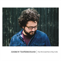 Andrew VanNorstrand - That We Could Find a Way to Be