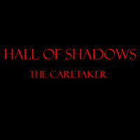 Hall of Shadows - The Caretaker (Explicit)