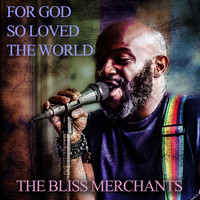 The Bliss Merchants - For God so Loved the World