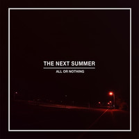 The Next Summer - All or Nothing