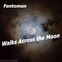 Fantoman - Walks Across the Moon
