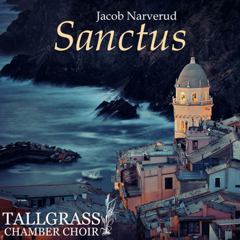 Jacob Narverud & Tallgrass Chamber Choir - Sanctus