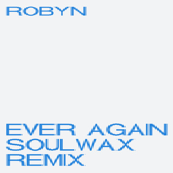 Robyn - Ever Again (Soulwax Remix)