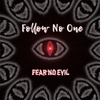 Follow No One - Fear No Evil