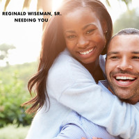 Reginald Wiseman, Sr. - Needing You