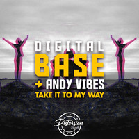 Digital Base, Andy Vibes - Take It To My Way