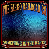 The Fargo Railroad Co. - Something in the Water (Explicit)