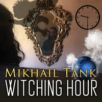 Mikhail Tank - Witching Hour
